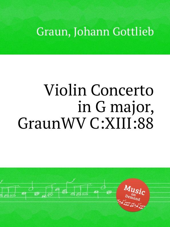 J.G. Graun Violin Concerto in G major, GraunWV C:XIII:88 j g graun violin concerto in g major graunwv c xiii 82