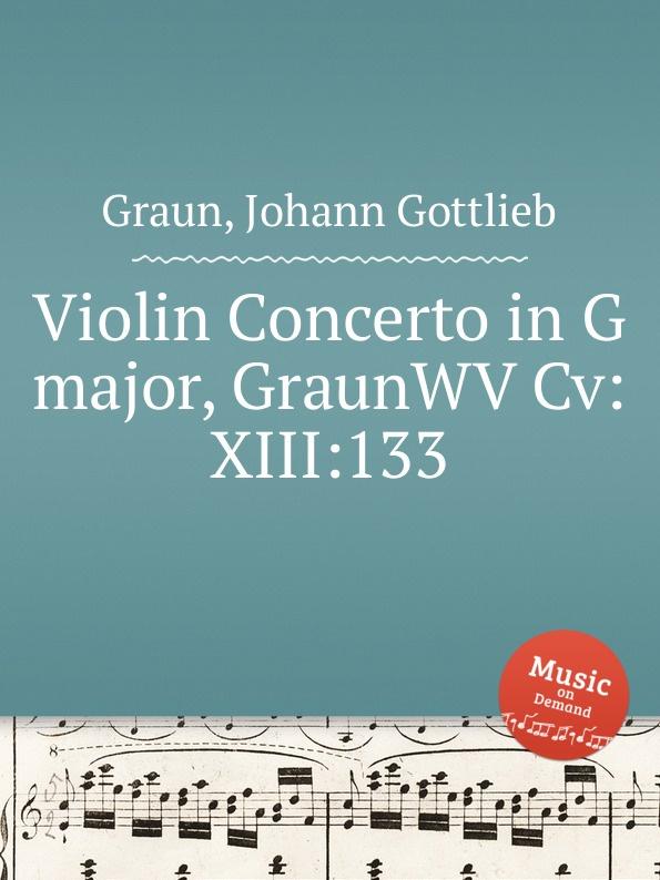 J.G. Graun Violin Concerto in G major, GraunWV Cv:XIII:133 j g graun violin concerto in g major graunwv c xiii 82