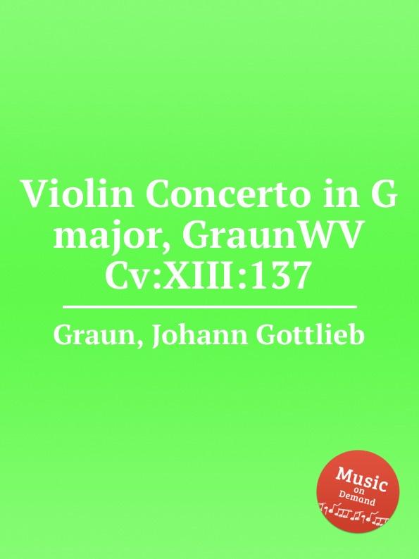 J.G. Graun Violin Concerto in G major, GraunWV Cv:XIII:137 j g graun violin concerto in g major graunwv c xiii 82