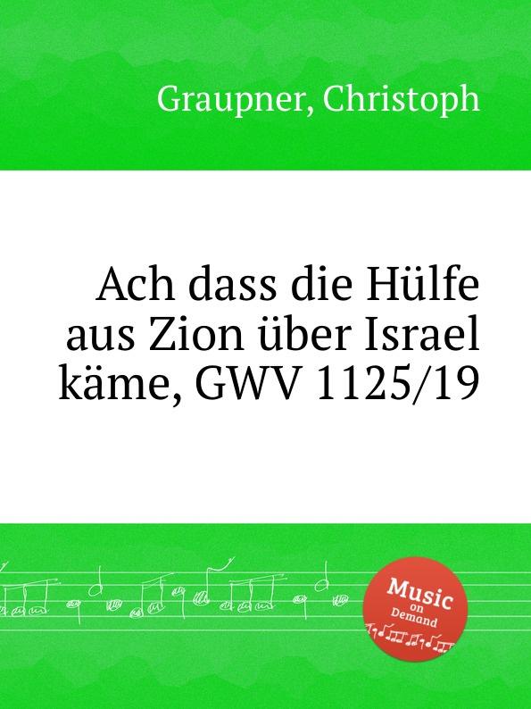 C. Graupner Ach dass die Hulfe aus Zion uber Israel kame, GWV 1125/19 c graupner ach welchen jammer bringt die sunde gwv 1153 43