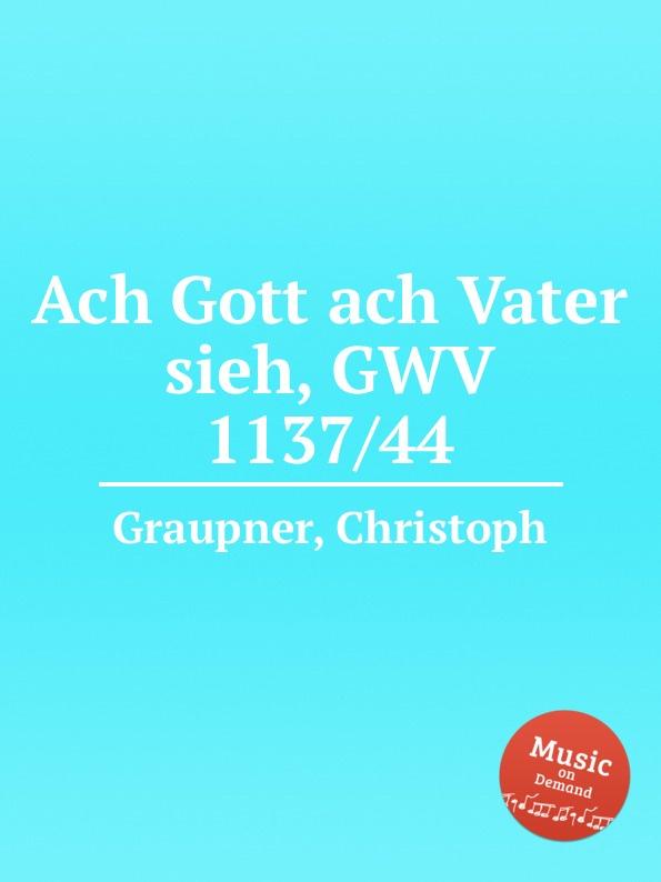 C. Graupner Ach Gott ach Vater sieh, GWV 1137/44