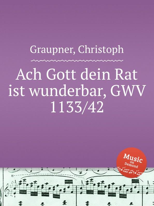 C. Graupner Ach Gott dein Rat ist wunderbar, GWV 1133/42 c graupner ach welchen jammer bringt die sunde gwv 1153 43