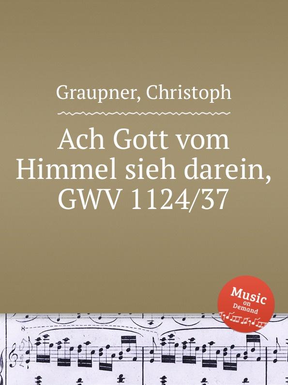 C. Graupner Ach Gott vom Himmel sieh darein, GWV 1124/37