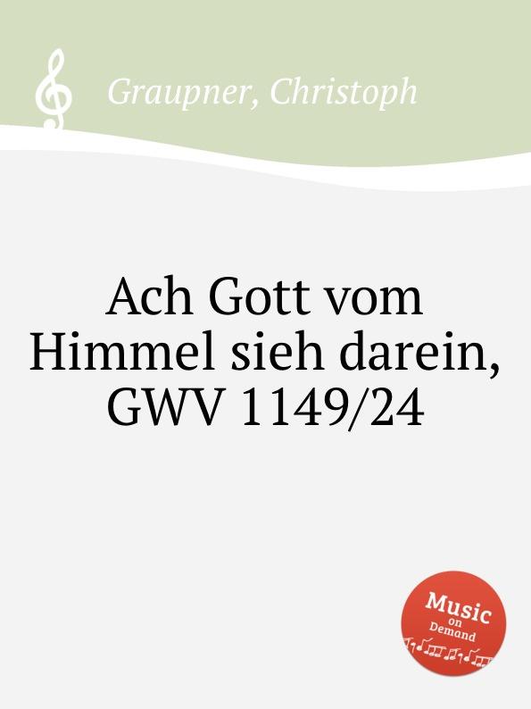C. Graupner Ach Gott vom Himmel sieh darein, GWV 1149/24