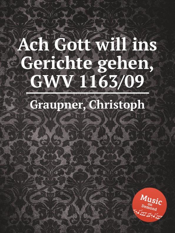 C. Graupner Ach Gott will ins Gerichte gehen, GWV 1163/09