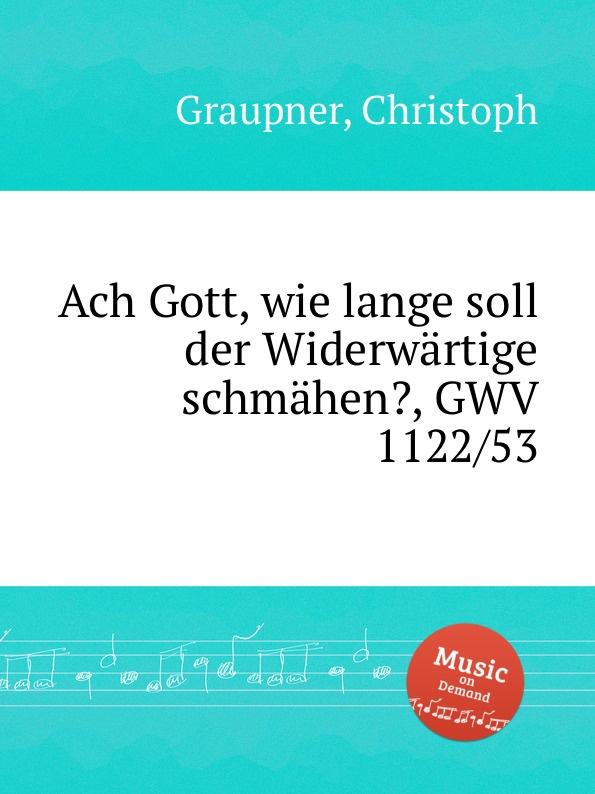 C. Graupner Ach Gott, wie lange soll der Widerwartige schmahen., GWV 1122/53 c graupner der wind blaset wo er will gwv 1141 46