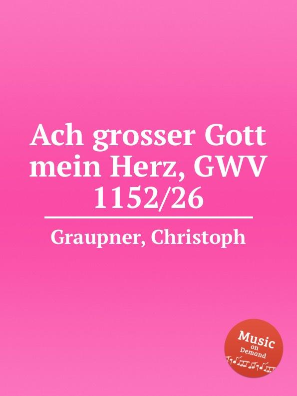 C. Graupner Ach grosser Gott mein Herz, GWV 1152/26 c graupner ach jesus weicht er will zum vater gwv 1134 26