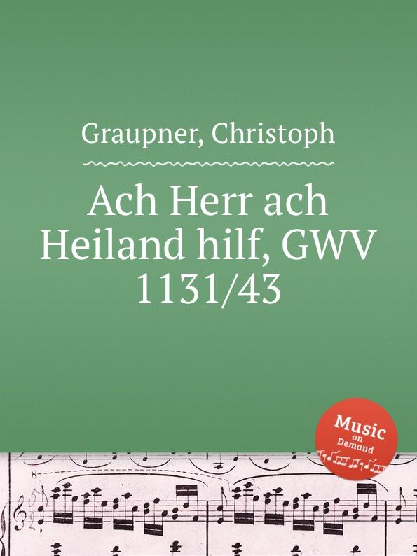C. Graupner Ach Herr ach Heiland hilf, GWV 1131/43 c graupner ach jesus weicht er will zum vater gwv 1134 26
