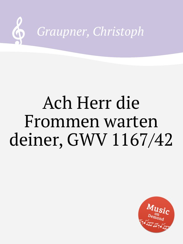 C. Graupner Ach Herr die Frommen warten deiner, GWV 1167/42 c graupner ach welchen jammer bringt die sunde gwv 1153 43