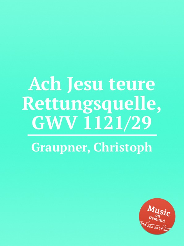 C. Graupner Ach Jesu teure Rettungsquelle, GWV 1121/29 c graupner verdamme mich nicht gwv 1121 39