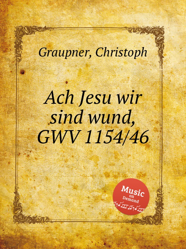 C. Graupner Ach Jesu wir sind wund, GWV 1154/46 c graupner ach jesu teure rettungsquelle gwv 1121 29