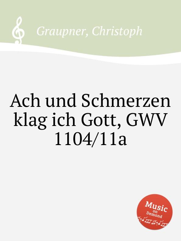 C. Graupner Ach und Schmerzen klag ich Gott, GWV 1104/11a
