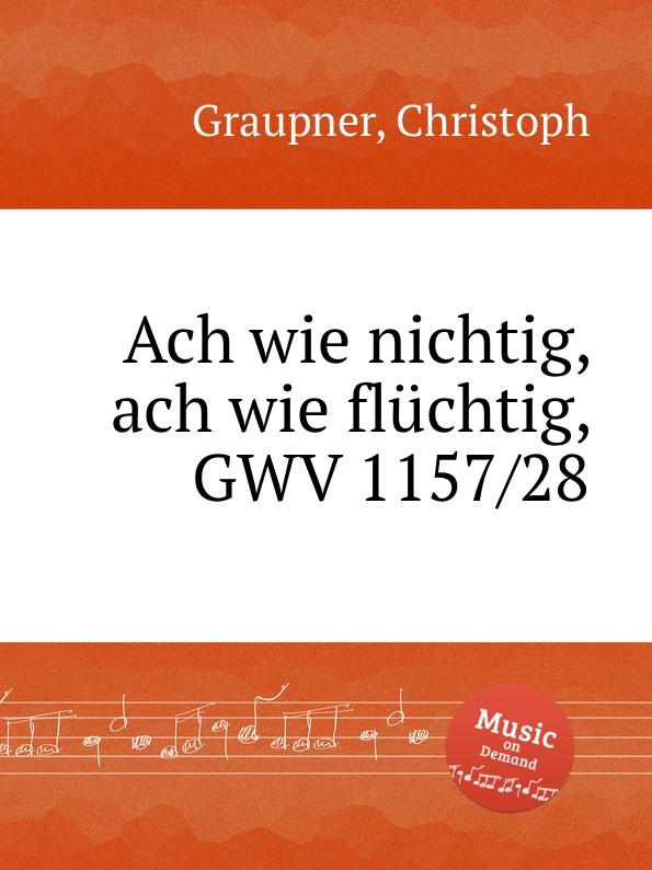 C. Graupner Ach wie nichtig, ach wie fluchtig, GWV 1157/28 c graupner ach jesus weicht er will zum vater gwv 1134 26