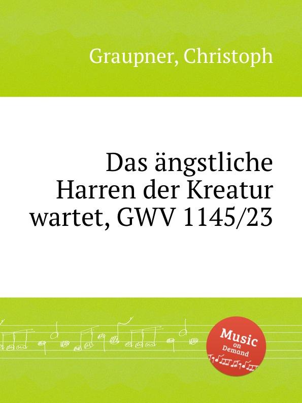 C. Graupner Das angstliche Harren der Kreatur wartet, GWV 1145/23 c graupner lauter in der liebe wandeln gwv 1145 49