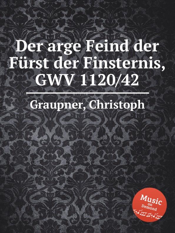 C. Graupner Der arge Feind der Furst der Finsternis, GWV 1120/42 c graupner der wind blaset wo er will gwv 1141 46