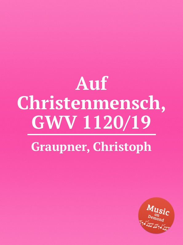 C. Graupner Auf Christenmensch, GWV 1120/19 c graupner tue deinen mund auf fur die stummen gwv 1153 33