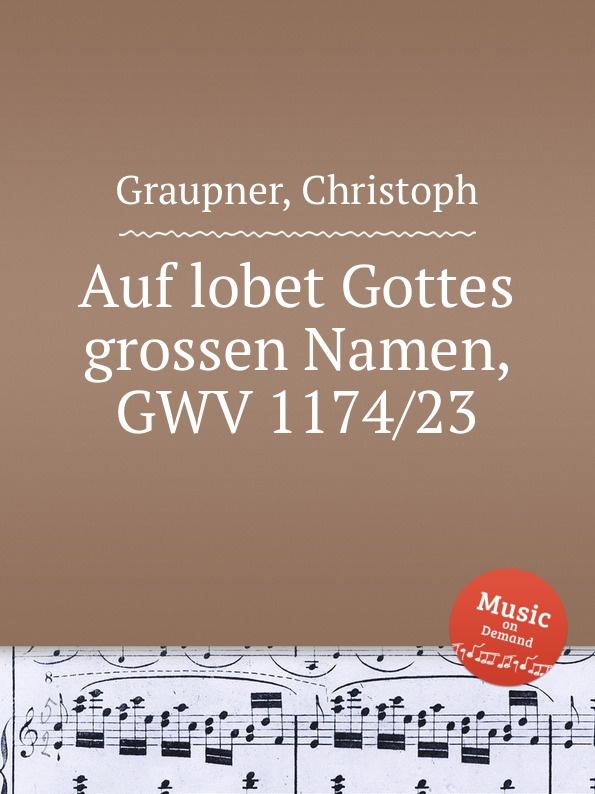 C. Graupner Auf lobet Gottes grossen Namen, GWV 1174/23 c graupner tue deinen mund auf fur die stummen gwv 1153 33