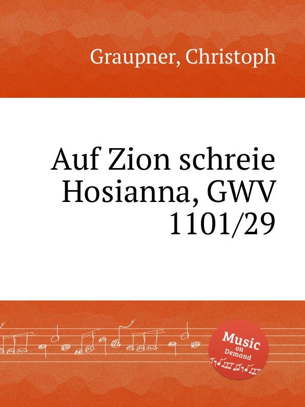 C. Graupner Auf Zion schreie Hosianna, GWV 1101/29 c graupner tue deinen mund auf fur die stummen gwv 1153 33