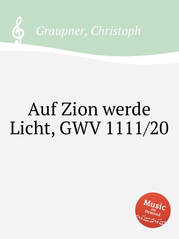 C. Graupner Auf Zion werde Licht, GWV 1111/20 c graupner tue deinen mund auf fur die stummen gwv 1153 33