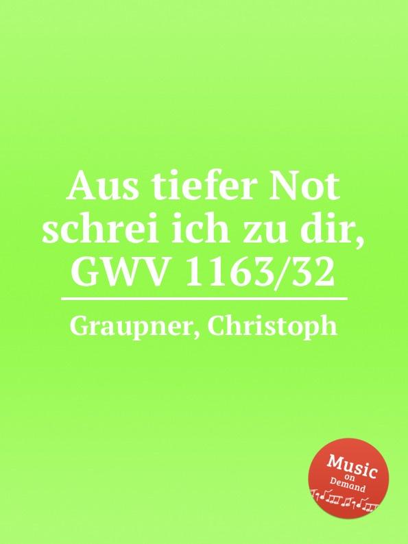 C. Graupner Aus tiefer Not schrei ich zu dir, GWV 1163/32 c graupner tue rechnung von deinem haushalten gwv 1163 19