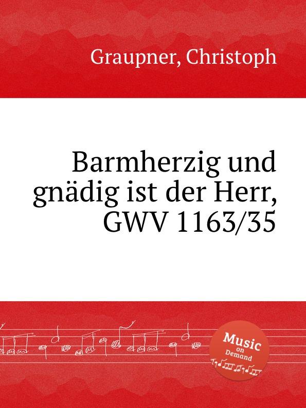 C. Graupner Barmherzig und gnadig ist der Herr, GWV 1163/35 c graupner tue rechnung von deinem haushalten gwv 1163 19