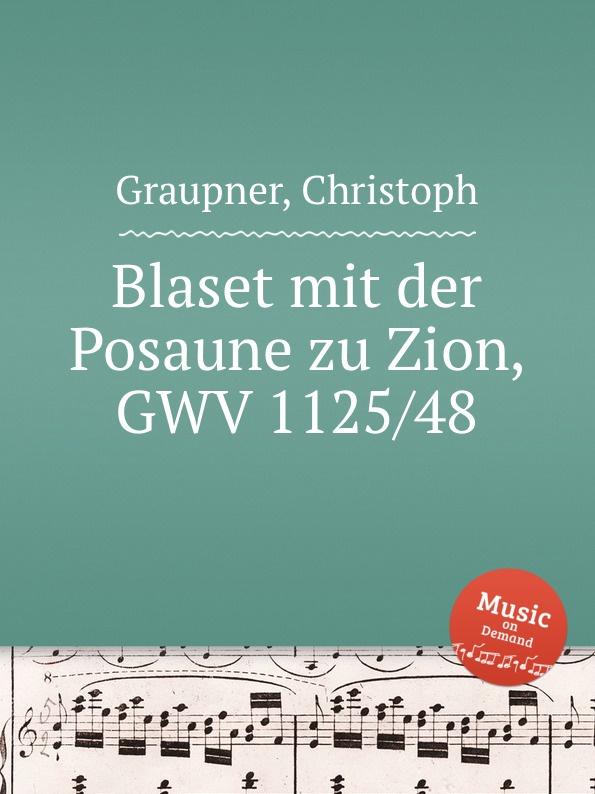 C. Graupner Blaset mit der Posaune zu Zion, GWV 1125/48 c graupner blaset mit der posaune zu zion gwv 1102 25