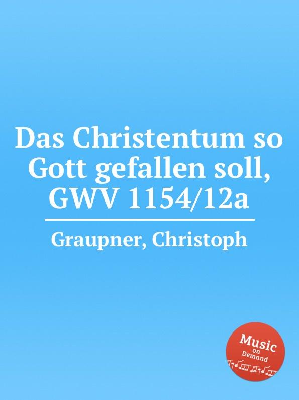 C. Graupner Das Christentum so Gott gefallen soll, GWV 1154/12a c graupner mein gott warum hast du mich verlassen gwv 1118 12a