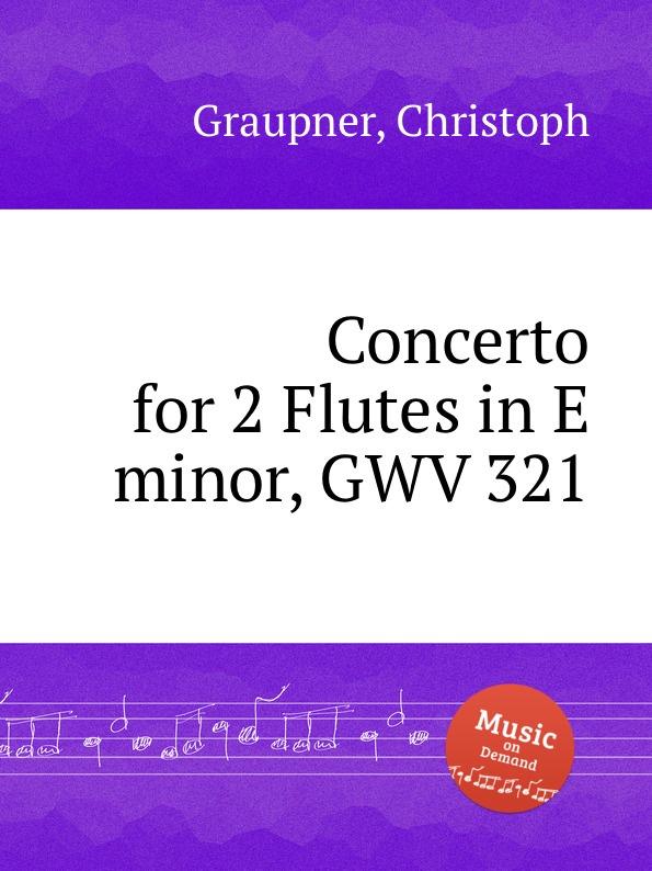 C. Graupner Concerto for 2 Flutes in E minor, GWV 321 c graupner concerto for 2 violins in g minor gwv 334