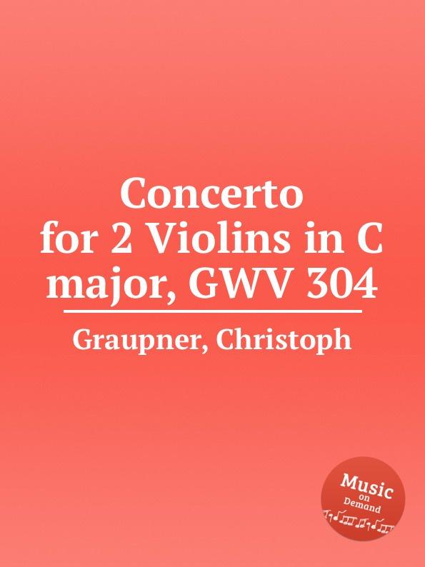 C. Graupner Concerto for 2 Violins in C major, GWV 304 c graupner concerto for 2 violins in g minor gwv 334