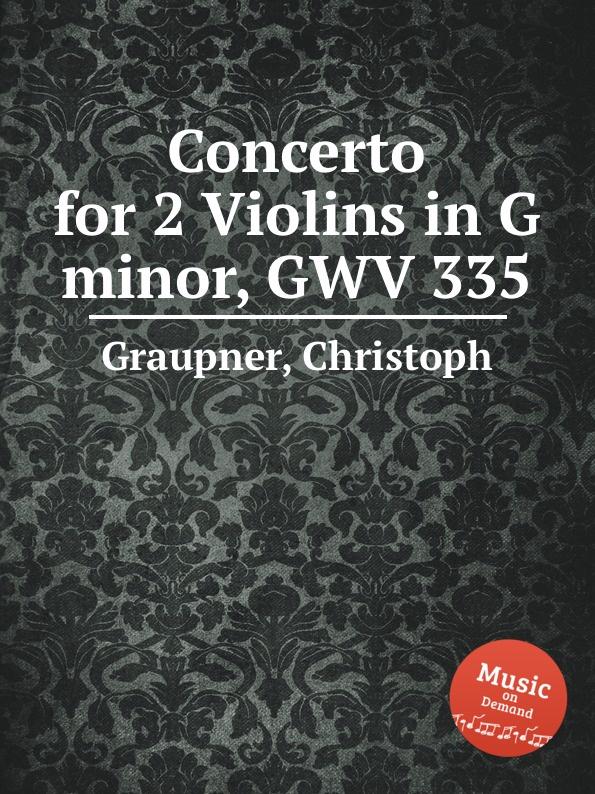C. Graupner Concerto for 2 Violins in G minor, GWV 335 c graupner concerto for 2 violins in g minor gwv 334