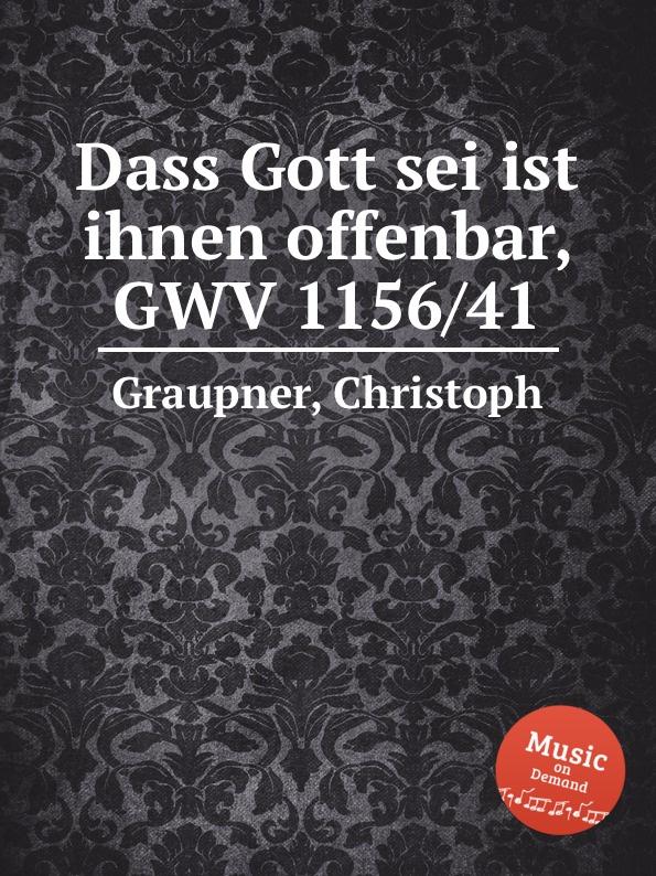 C. Graupner Dass Gott sei ist ihnen offenbar, GWV 1156/41 c graupner es sei denn dass jemand geboren werde gwv 1141 18