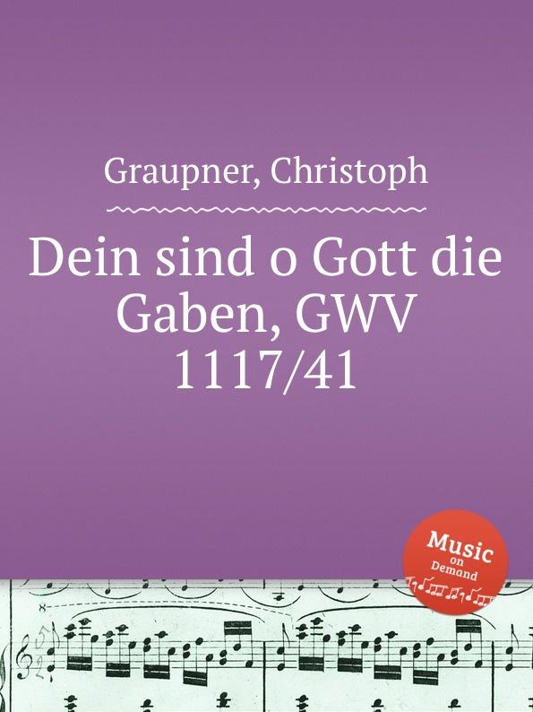 C. Graupner Dein sind o Gott die Gaben, GWV 1117/41 c graupner gott und menschen sind getrennt gwv 1104 39