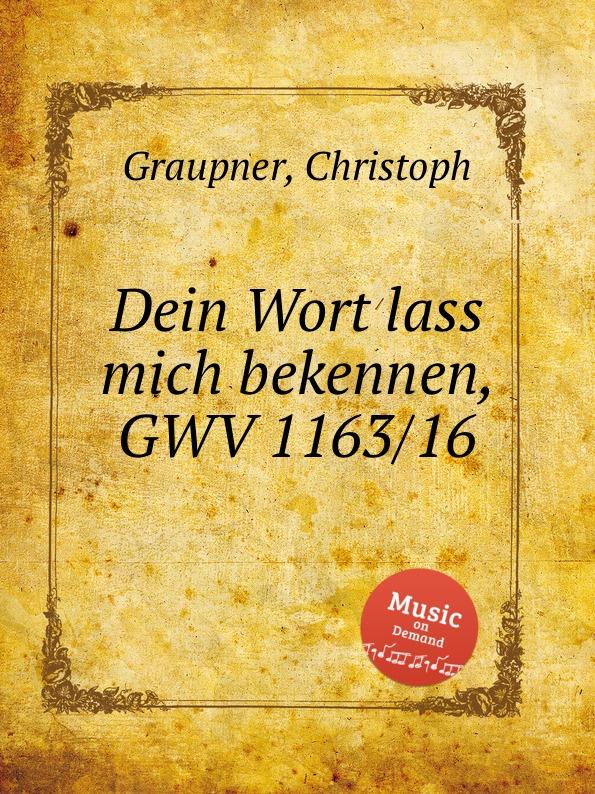 C. Graupner Dein Wort lass mich bekennen, GWV 1163/16 c graupner lass dein ohr auf weisheit gwv 1138 33