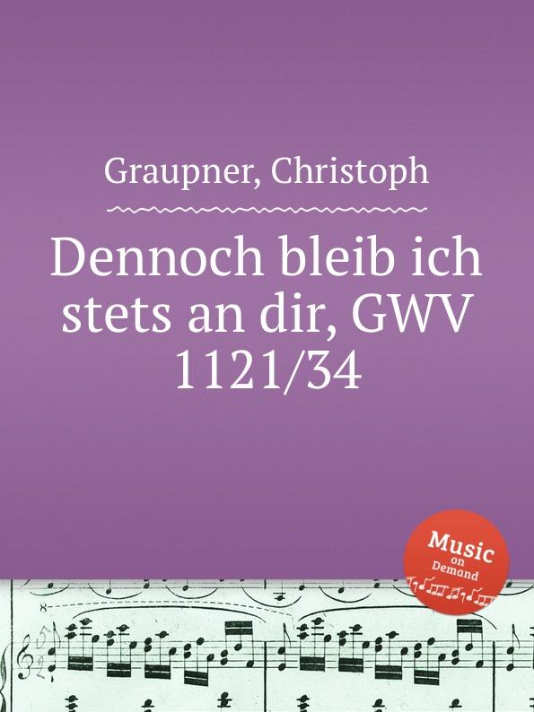 C. Graupner Dennoch bleib ich stets an dir, GWV 1121/34 c graupner ich wage mich an gott gwv 1121 36