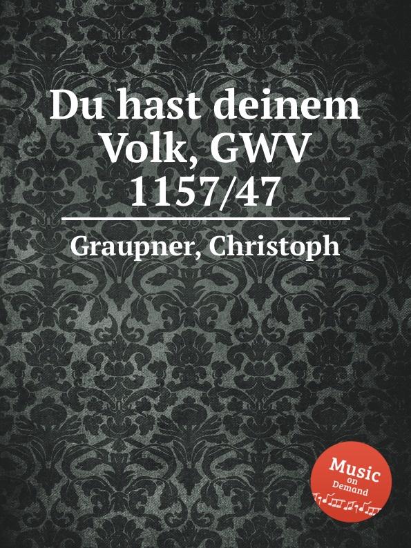 C. Graupner Du hast deinem Volk, GWV 1157/47 c graupner tue rechnung von deinem haushalten gwv 1163 19