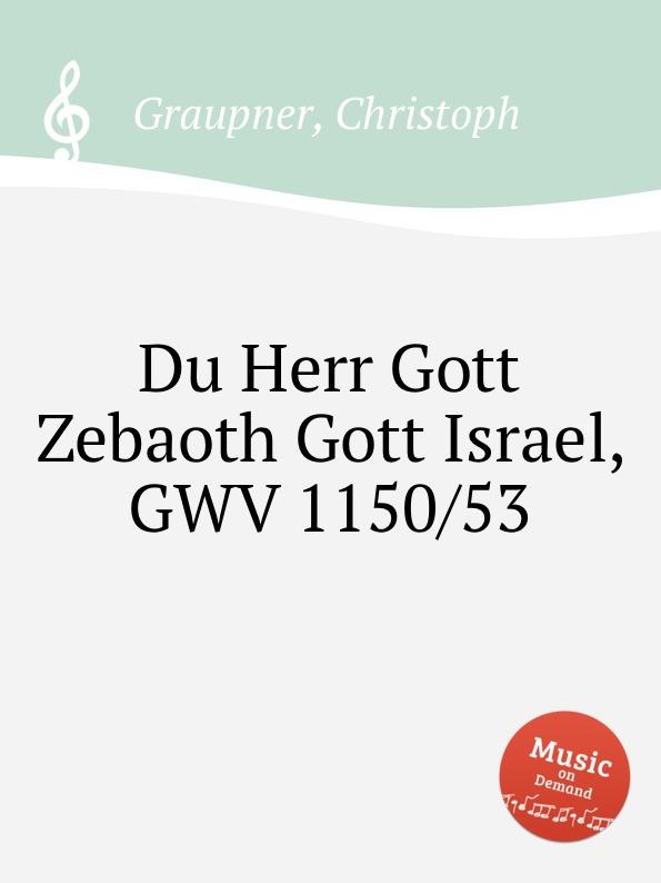 C. Graupner Du Herr Gott Zebaoth Gott Israel, GWV 1150/53 c graupner mein gott warum hast du mich verlassen gwv 1118 12a