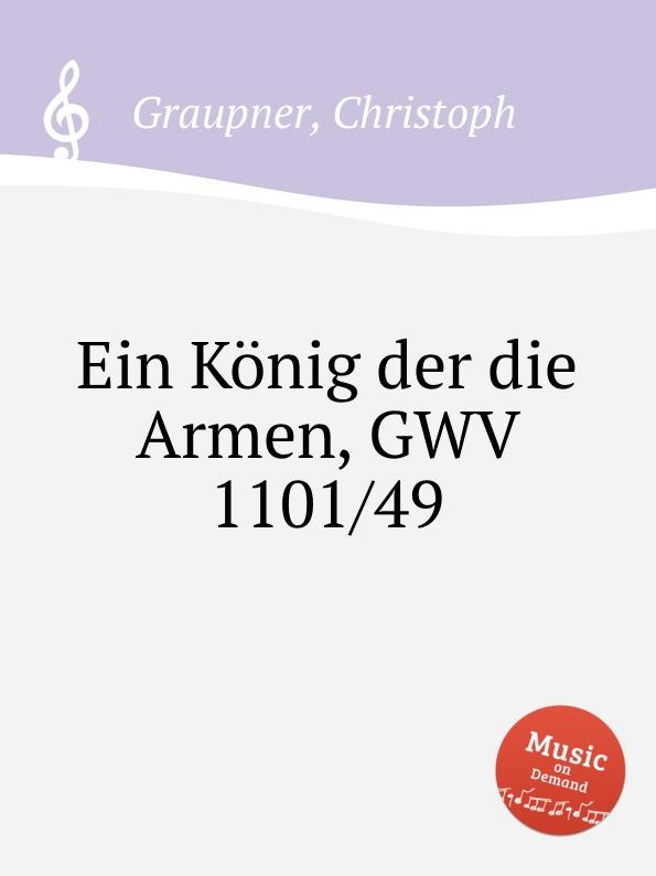C. Graupner Ein Konig der die Armen, GWV 1101/49 c graupner tue deinen mund auf fur die stummen gwv 1153 33