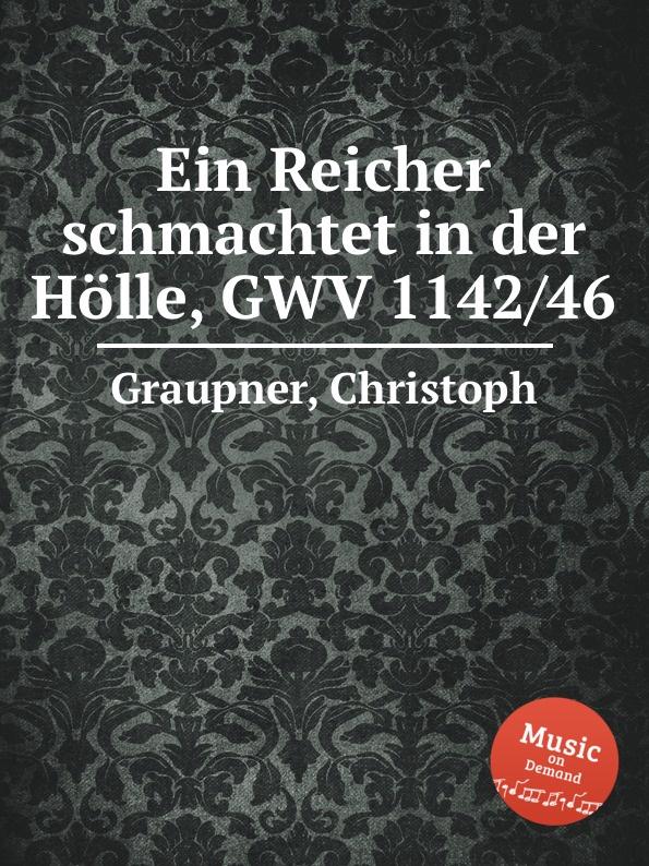 C. Graupner Ein Reicher schmachtet in der Holle, GWV 1142/46 c graupner der wind blaset wo er will gwv 1141 46