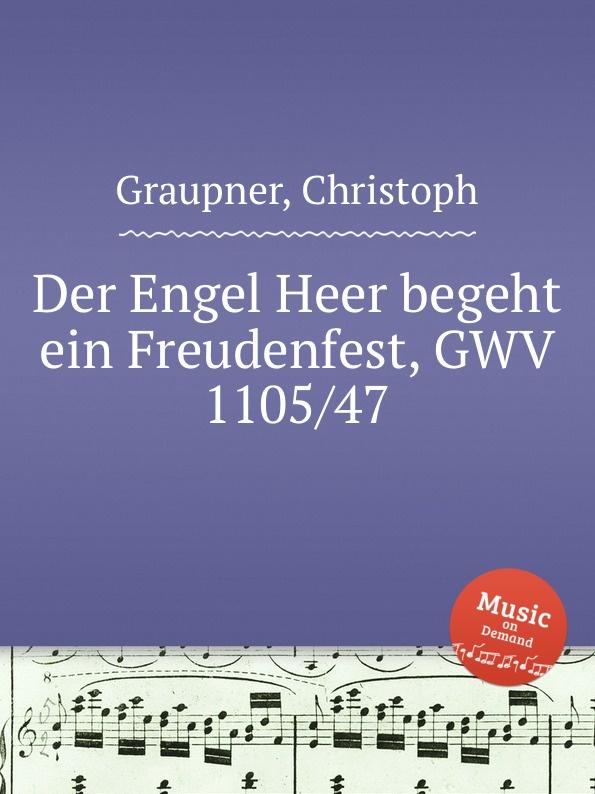 C. Graupner Der Engel Heer begeht ein Freudenfest, GWV 1105/47 c graupner der wind blaset wo er will gwv 1141 46