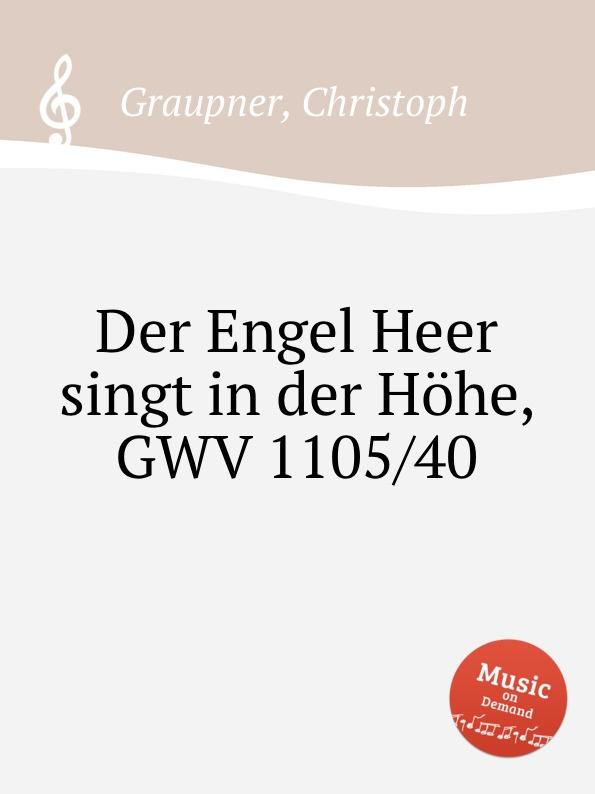C. Graupner Der Engel Heer singt in der Hohe, GWV 1105/40 c graupner der wind blaset wo er will gwv 1141 46