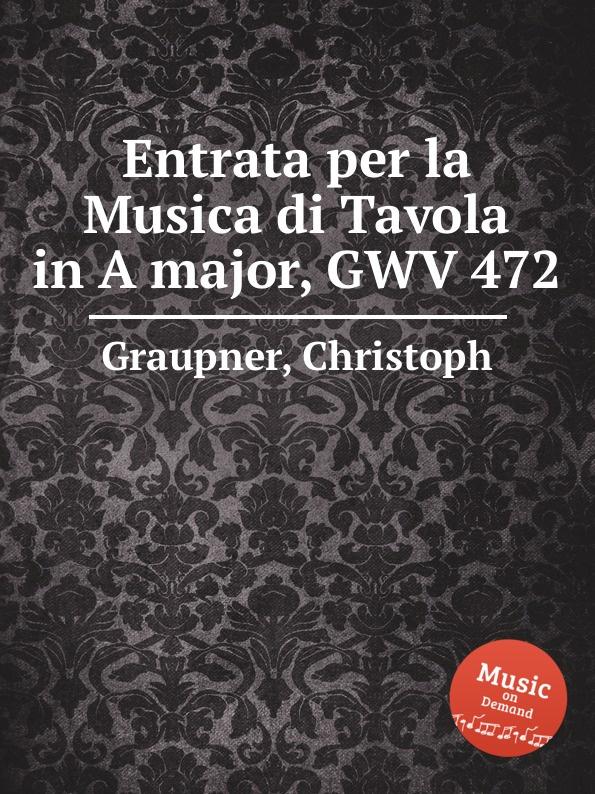 C. Graupner Entrata per la Musica di Tavola in A major, GWV 472 c graupner entrata per la musica di tavola in g major gwv 453