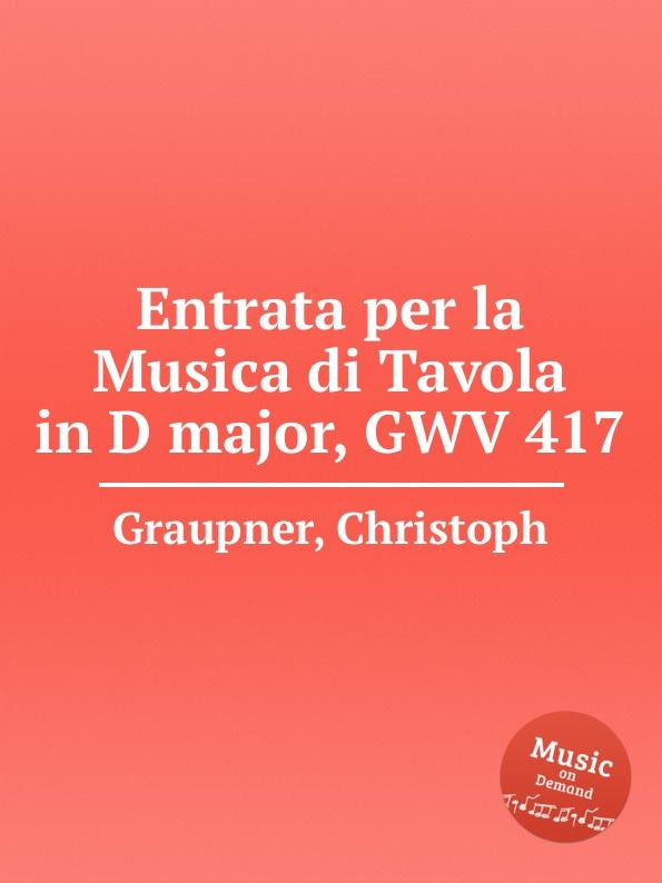 C. Graupner Entrata per la Musica di Tavola in D major, GWV 417 c graupner entrata per la musica di tavola in g major gwv 453