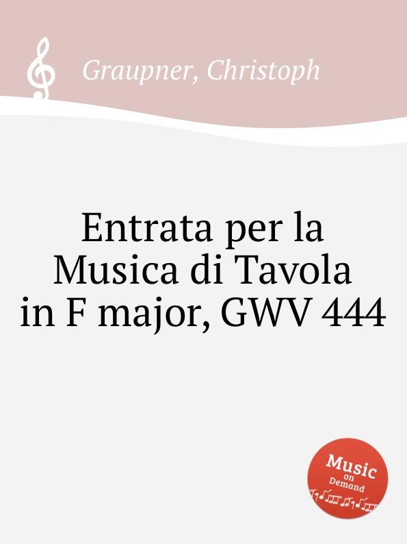 C. Graupner Entrata per la Musica di Tavola in F major, GWV 444 c graupner entrata per la musica di tavola in g major gwv 453
