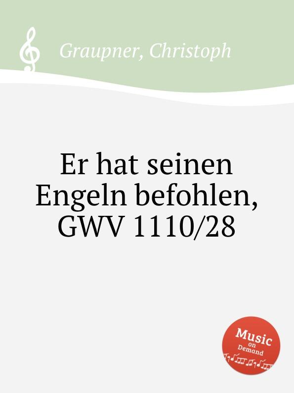 C. Graupner Er hat seinen Engeln befohlen, GWV 1110/28 c graupner der wind blaset wo er will gwv 1141 46
