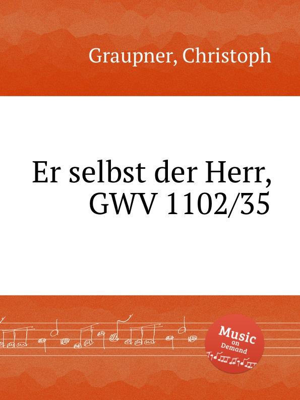 C. Graupner Er selbst der Herr, GWV 1102/35 c graupner er selbst der satan gwv 1120 47