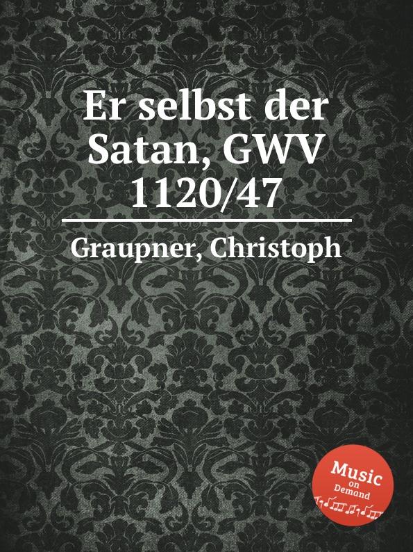 C. Graupner Er selbst der Satan, GWV 1120/47 c graupner er selbst der satan gwv 1120 47