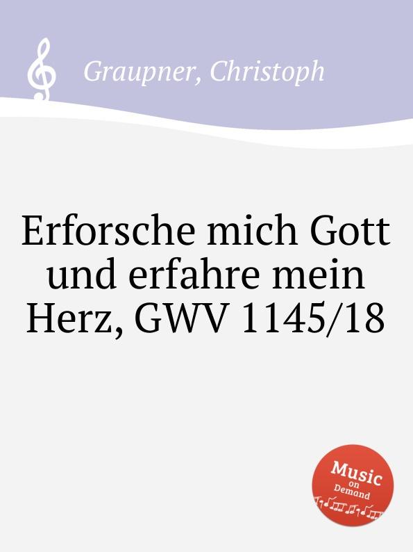 C. Graupner Erforsche mich Gott und erfahre mein Herz, GWV 1145/18 c graupner mein gott warum hast du mich verlassen gwv 1118 12a