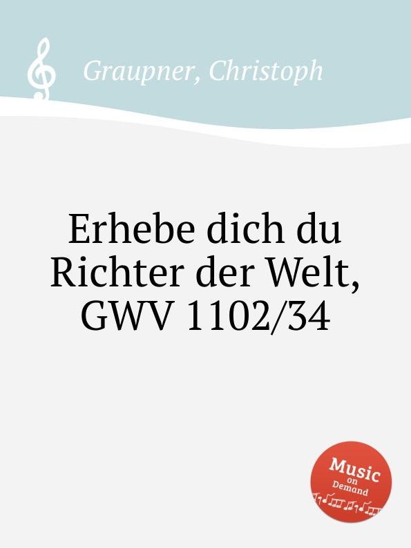 C. Graupner Erhebe dich du Richter der Welt, GWV 1102/34 c graupner blaset mit der posaune zu zion gwv 1102 25