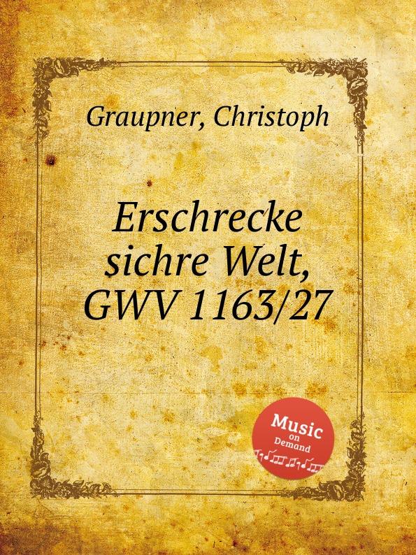 C. Graupner Erschrecke sichre Welt, GWV 1163/27 c graupner jauchze frohlocke gefallene welt gwv 1105 27
