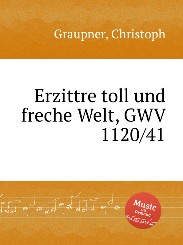 C. Graupner Erzittre toll und freche Welt, GWV 1120/41 c graupner jauchze frohlocke gefallene welt gwv 1105 27